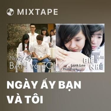 Mixtape Ngày Ấy Bạn Và Tôi - Various Artists