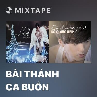 Mixtape Bài Thánh Ca Buồn - Various Artists