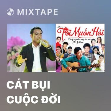 Mixtape Cát Bụi Cuộc Đời - Various Artists