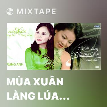 Mixtape Mùa Xuân Làng Lúa Làng Hoa - Various Artists