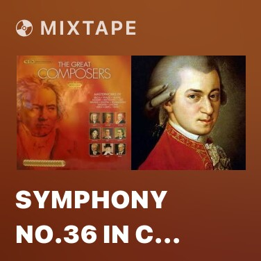 Mixtape Symphony No.36 In C Major, KV.425 (1) Poco Adiago - Allegro Spiritoso - Various Artists