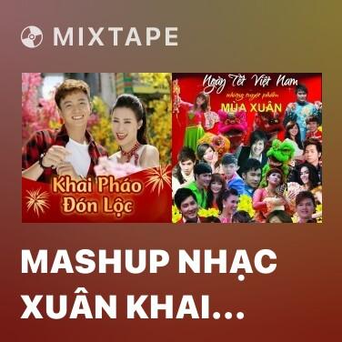Mixtape Mashup Nhạc Xuân Khai Pháo Đón Lộc 2018 - Various Artists