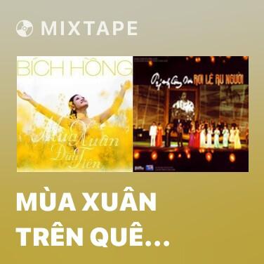 Mixtape Mùa Xuân Trên Quê Hương - Various Artists