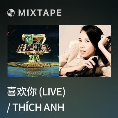 Mixtape 喜欢你 (live) / Thích Anh - Various Artists