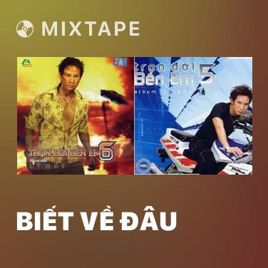 Mixtape Biết Về Đâu - Various Artists