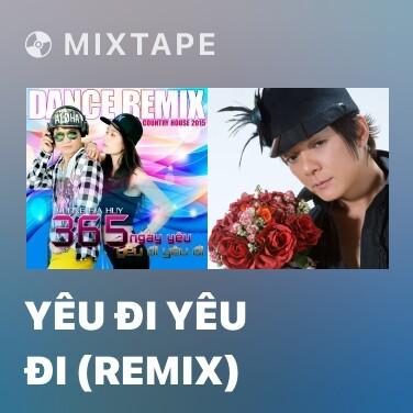 Mixtape Yêu Đi Yêu Đi (Remix) - Various Artists