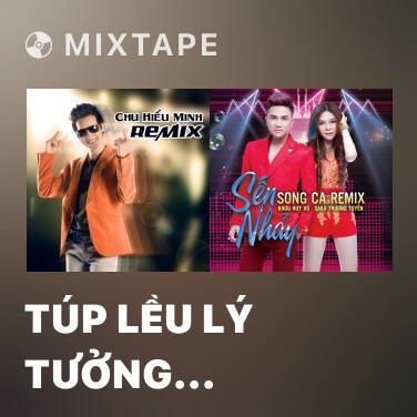 Radio Túp Lều Lý Tưởng (Remix) - Various Artists