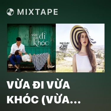 Mixtape Vừa Đi Vừa Khóc (Vừa Đi Vừa Khóc OST) - Various Artists