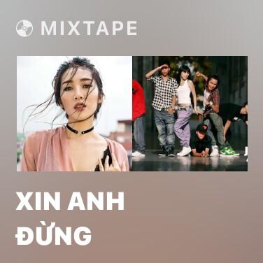 Mixtape Xin Anh Đừng - Various Artists