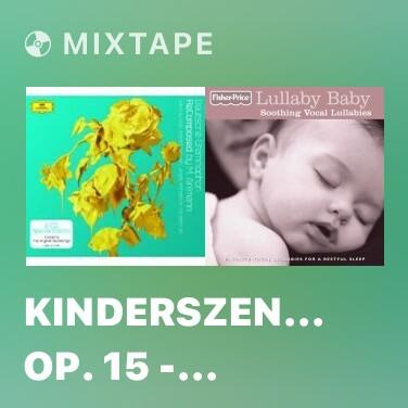 Mixtape Kinderszenen Op. 15 - 12. Kind Im Einschlummern - Various Artists