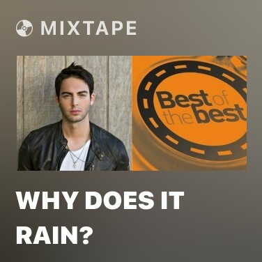 Mixtape Why Does It Rain? - Various Artists