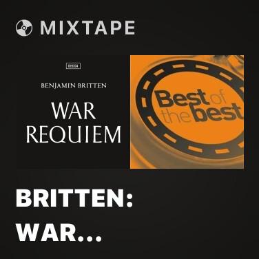 Mixtape Britten: War Requiem, Op.66 / Offertorium -