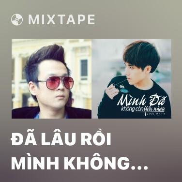 Mixtape Đã Lâu Rồi Mình Không Gặp Nhau - Various Artists