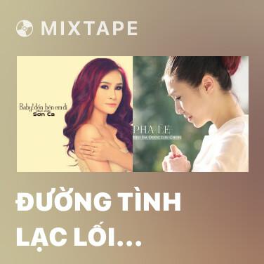 Mixtape Đường Tình Lạc Lối (OST Nhân Tình Lạc Lối) - Various Artists