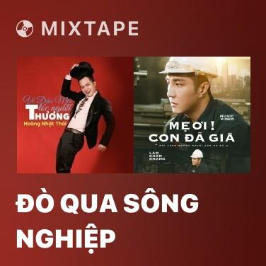 Mixtape Đò Qua Sông Nghiệp - Various Artists
