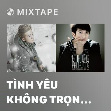 Mixtape Tình Yêu Không Trọn Vẹn -
