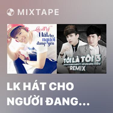 Mixtape LK Hát Cho Người Đang Yêu - Various Artists