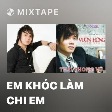 Mixtape Em Khóc Làm Chi Em - Various Artists