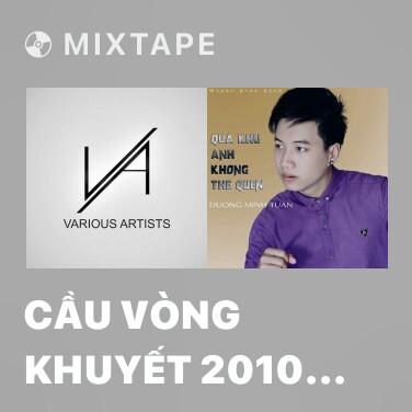 Mixtape Cầu Vòng Khuyết 2010 (Mixes) - Various Artists