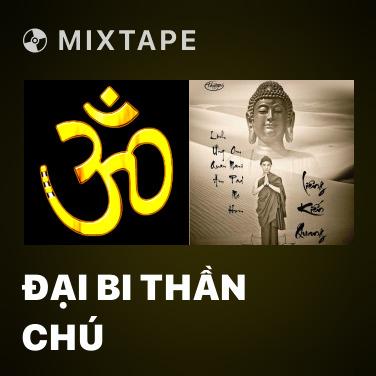 Mixtape Đại Bi Thần Chú - Various Artists