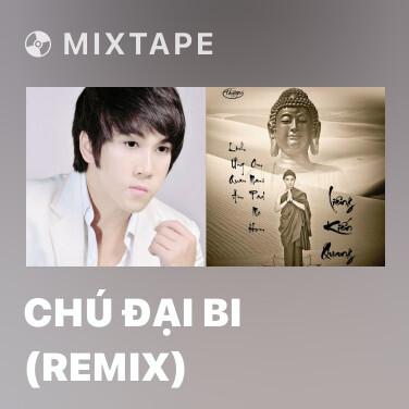 Mixtape Chú Đại Bi (Remix) - Various Artists