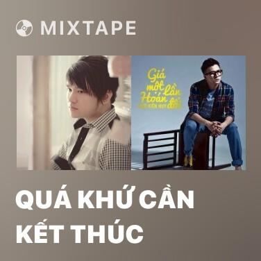 Mixtape Quá Khứ Cần Kết Thúc - Various Artists