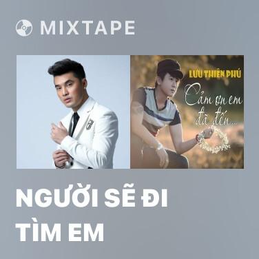 Mixtape Người Sẽ Đi Tìm Em - Various Artists