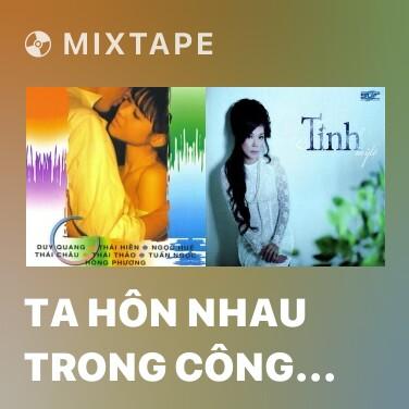 Mixtape Ta Hôn Nhau Trong Công Viên - Various Artists