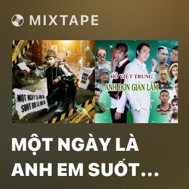 Mixtape Một Ngày Là Anh Em Suốt Đời Là Anh Em - Various Artists
