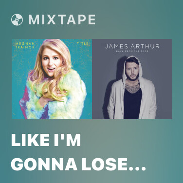 Mixtape Like I'm Gonna Lose You - Various Artists