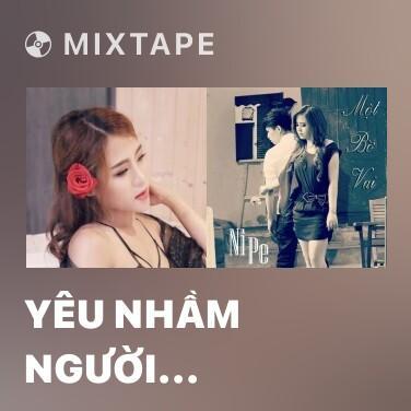 Mixtape Yêu Nhầm Người (Cover) - Various Artists