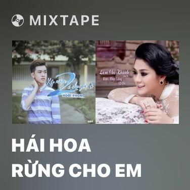 Mixtape Hái Hoa Rừng Cho Em - Various Artists
