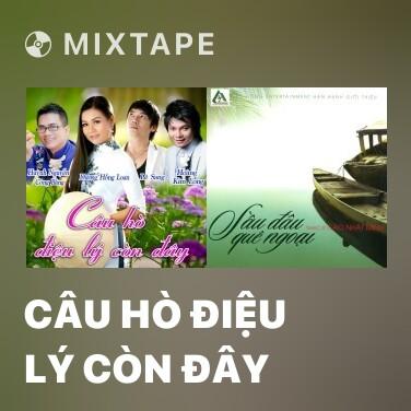 Radio Câu Hò Điệu Lý Còn Đây - Various Artists