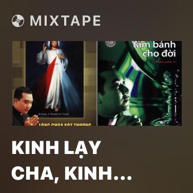 Mixtape Kinh Lạy Cha, Kinh Kính Mừng, Kinh Tin Kính - Various Artists