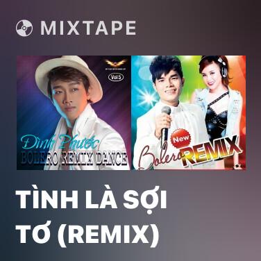 Mixtape Tình Là Sợi Tơ (Remix) - Various Artists