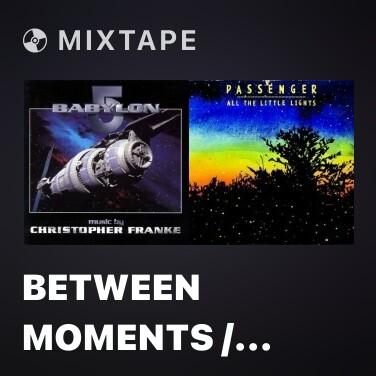 Mixtape Between Moments / Tic-Toc / Bar Source / G'kar Picks A Fight / Delenn's Grief - Various Artists