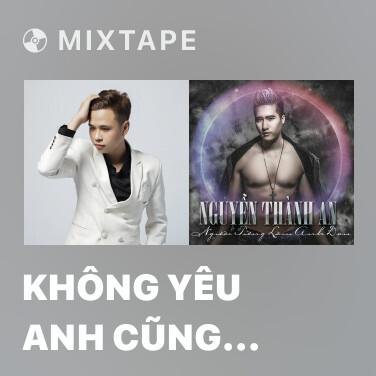 Mixtape Không Yêu Anh Cũng Đừng Tổn Thương Anh (Remix) - Various Artists