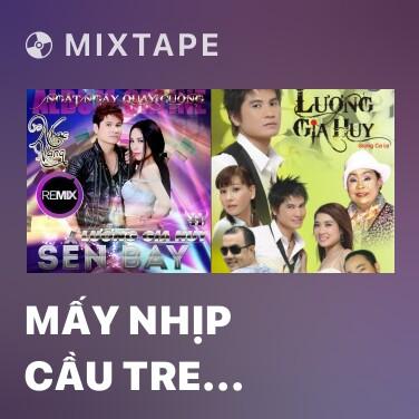 Mixtape Mấy Nhịp Cầu Tre (Remix) - Various Artists