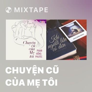 Mixtape Chuyện Cũ Của Mẹ Tôi - Various Artists
