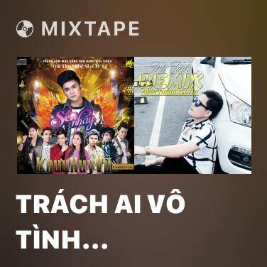 Radio Trách Ai Vô Tình (Remix) - Various Artists