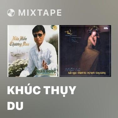 Mixtape Khúc Thụy Du - Various Artists