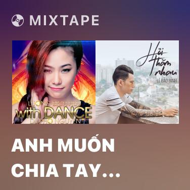 Mixtape Anh Muốn Chia Tay Phải Không (DJ Phơ Nguyễn) - Various Artists