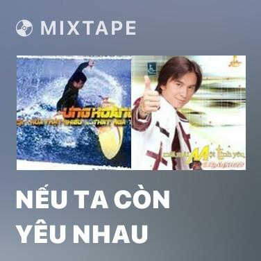 Mixtape Nếu Ta Còn Yêu Nhau - Various Artists