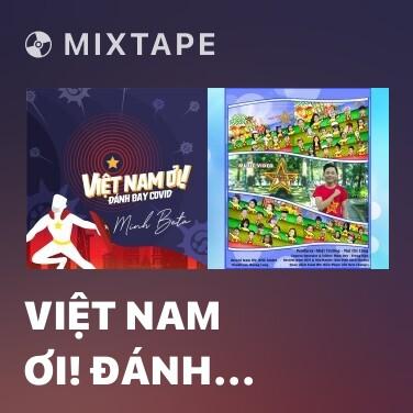 Mixtape Việt Nam Ơi! Đánh Bay Covid - Various Artists