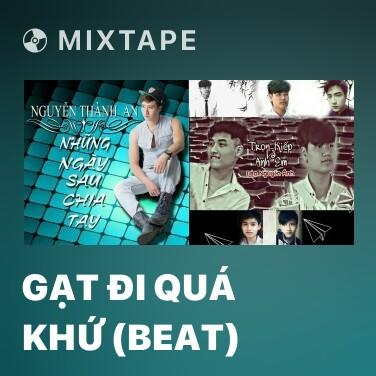 Mixtape Gạt Đi Quá Khứ (Beat) -