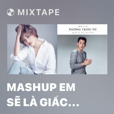 Radio Mashup Em Sẽ Là Giấc Mơ - No Say Ben - Various Artists