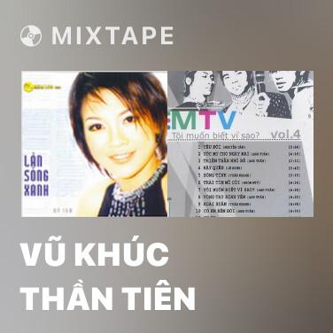 Mixtape Vũ Khúc Thần Tiên - Various Artists