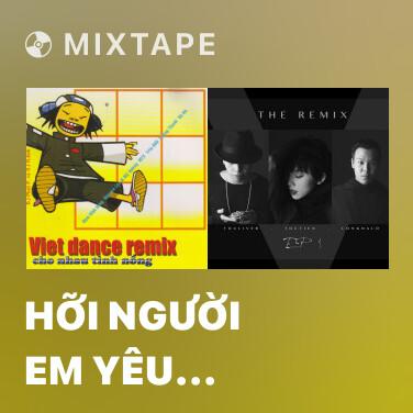 Mixtape Hỡi Người Em Yêu Remix - Various Artists