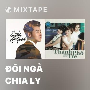 Mixtape Đôi Ngả Chia Ly -