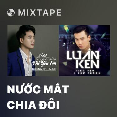 Mixtape Nước Mắt Chia Đôi - Various Artists